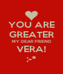YOU ARE GREATER MY DEAR FRIEND VERA! :-* - Personalised Poster A4 size