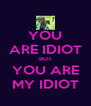 YOU ARE IDIOT BUT YOU ARE MY IDIOT - Personalised Poster A4 size