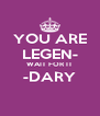 YOU ARE LEGEN- WAIT FOR IT -DARY  - Personalised Poster A4 size