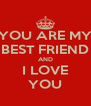 YOU ARE MY BEST FRIEND AND I LOVE YOU - Personalised Poster A4 size