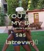 YOU ARE MY BF (angelina.karolina) sas  latrevw:)♥ - Personalised Poster A4 size