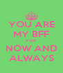 YOU ARE MY BFF FOR NOW AND ALWAYS - Personalised Poster A4 size