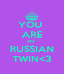 YOU  ARE MY  RUSSIAN TWIN<3 - Personalised Poster A4 size