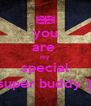 you are  my special super buddy :) - Personalised Poster A4 size