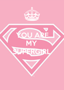 YOU ARE MY SUPERGIRL   - Personalised Poster A4 size