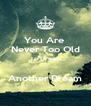 You Are  Never Too Old To Dream  Another Dream - Personalised Poster A4 size