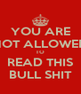 YOU ARE NOT ALLOWED TO READ THIS BULL SHIT - Personalised Poster A4 size