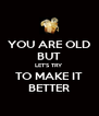 YOU ARE OLD BUT LET'S TRY TO MAKE IT BETTER - Personalised Poster A4 size