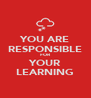 YOU ARE RESPONSIBLE FOR YOUR LEARNING - Personalised Poster A4 size