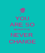 YOU ARE SO BEAUTIFUL NEVER  CHANGE - Personalised Poster A4 size