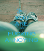 YOU ARE SO FUCKING ANNOYING - Personalised Poster A4 size