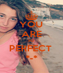 YOU ARE SO PERFECT  *-* - Personalised Poster A4 size