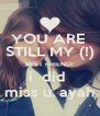 YOU ARE  STILL MY (!) BEST FRIEND! i  did  miss u. ayah - Personalised Poster A4 size