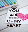YOU ARE THE BEAT OF MY HEART - Personalised Poster A4 size