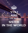 YOU ARE THE BEST SISTER IN THE WORLD - Personalised Poster A4 size