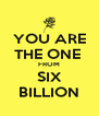 YOU ARE THE ONE  FROM SIX BILLION - Personalised Poster A4 size