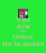 You Are The Unico No lo dudes - Personalised Poster A4 size