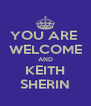 YOU ARE  WELCOME AND KEITH SHERIN - Personalised Poster A4 size