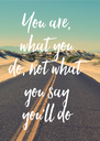 You are, what you do, not what you say you'll do - Personalised Poster A4 size