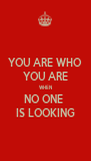 YOU ARE WHO YOU ARE WHEN NO ONE  IS LOOKING - Personalised Poster A4 size