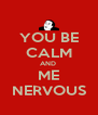 YOU BE CALM AND  ME NERVOUS - Personalised Poster A4 size