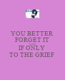 YOU BETTER FORGET IT TAMI IF ONLY  TO THE GRIEF  - Personalised Poster A4 size