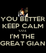 YOU BETTER KEEP CALM COZ I'M THE  GREAT GIAN - Personalised Poster A4 size