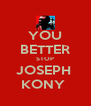 YOU BETTER STOP JOSEPH  KONY  - Personalised Poster A4 size