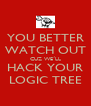 YOU BETTER WATCH OUT CUZ WE´LL HACK YOUR LOGIC TREE - Personalised Poster A4 size