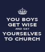 YOU BOYS GET WISE AND GET YOURSELVES TO CHURCH - Personalised Poster A4 size