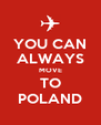 YOU CAN ALWAYS MOVE TO POLAND - Personalised Poster A4 size