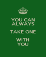 YOU CAN ALWAYS TAKE ONE WITH YOU - Personalised Poster A4 size