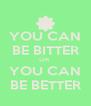 YOU CAN BE BITTER OR  YOU CAN BE BETTER - Personalised Poster A4 size