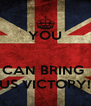 YOU   CAN BRING  US VICTORY! - Personalised Poster A4 size