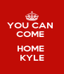 YOU CAN  COME   HOME  KYLE - Personalised Poster A4 size