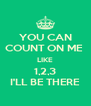 YOU CAN COUNT ON ME  LIKE 1,2,3 I'LL BE THERE - Personalised Poster A4 size