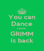 You can Dance cause  GRIMM is back - Personalised Poster A4 size