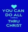 YOU CAN  DO ALL THINGS THRU CHRIST - Personalised Poster A4 size