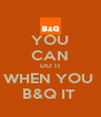 YOU CAN DO IT WHEN YOU  B&Q IT  - Personalised Poster A4 size