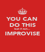 YOU CAN DO THIS but if not... IMPROVISE  - Personalised Poster A4 size