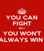 YOU CAN FIGHT BUT YOU WON'T ALWAYS WIN  - Personalised Poster A4 size