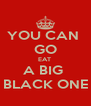 YOU CAN  GO EAT  A BIG  BLACK ONE - Personalised Poster A4 size