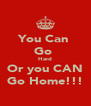 You Can  Go  Hard Or you CAN Go Home!!! - Personalised Poster A4 size