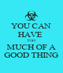YOU CAN HAVE  TOO MUCH OF A GOOD THING - Personalised Poster A4 size