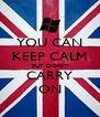YOU CAN KEEP CALM BUT DON'T CARRY ON - Personalised Poster A4 size