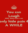 You can Laugh AND Smile but u can only hide pain 4 A WHILE - Personalised Poster A4 size