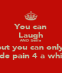 You can Laugh AND Smile but you can only  hide pain 4 a while - Personalised Poster A4 size