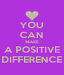 YOU CAN MAKE A POSITIVE DIFFERENCE - Personalised Poster A4 size