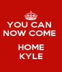 YOU CAN  NOW COME   HOME KYLE - Personalised Poster A4 size