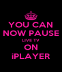 YOU CAN NOW PAUSE LIVE TV ON iPLAYER - Personalised Poster A4 size